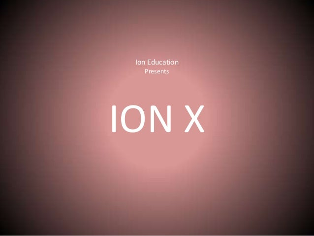 Ion Education Presents ION X