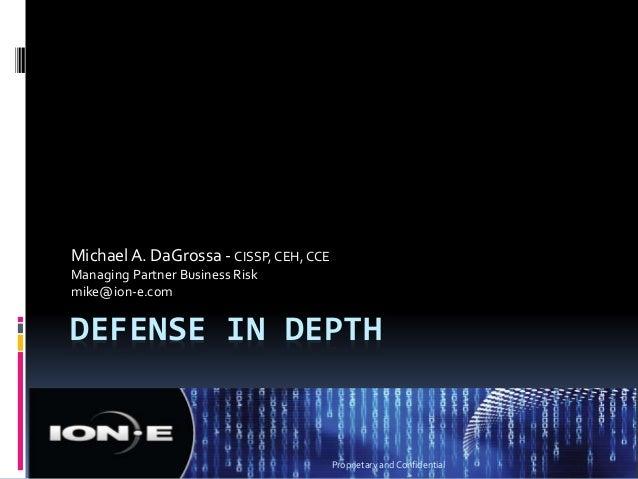 Defense in Depth<br />Michael A. DaGrossa - CISSP, CEH, CCE<br />Managing Partner Business Risk <br />mike@ion-e.com<br />...