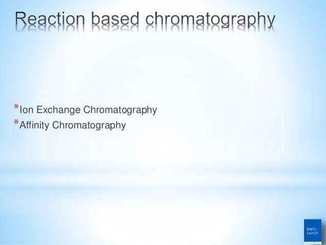 *Ion Exchange Chromatography *Affinity Chromatography