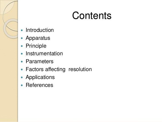 Contents  Introduction  Apparatus  Principle  Instrumentation  Parameters  Factors affecting resolution  Applicatio...