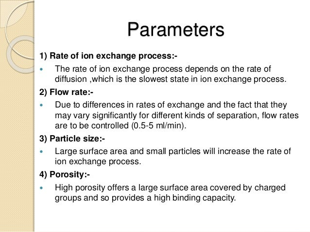 Parameters 1) Rate of ion exchange process:-  The rate of ion exchange process depends on the rate of diffusion ,which is...
