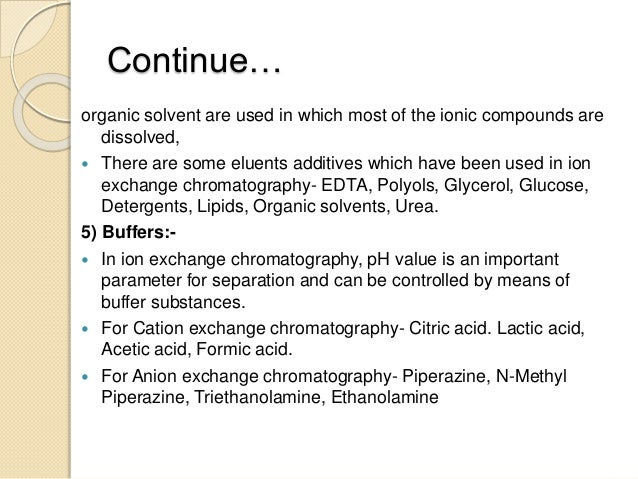Continue… organic solvent are used in which most of the ionic compounds are dissolved,  There are some eluents additives ...