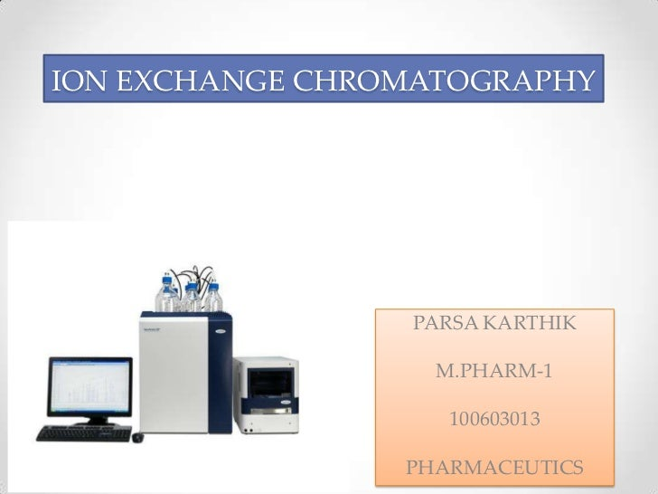 ION EXCHANGE CHROMATOGRAPHY                 PARSA KARTHIK                   M.PHARM-1                    100603013        ...