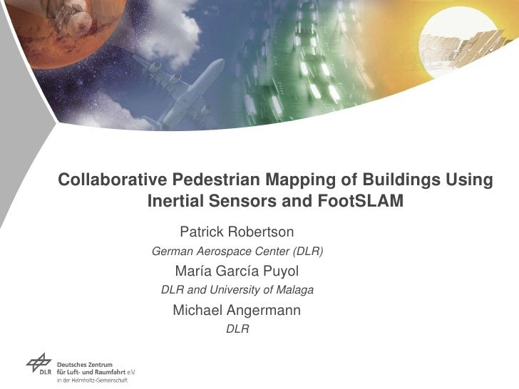 Collaborative Pedestrian Mapping of Buildings Using Inertial Sensors and FootSLAM<br />Patrick Robertson<br />German Aeros...