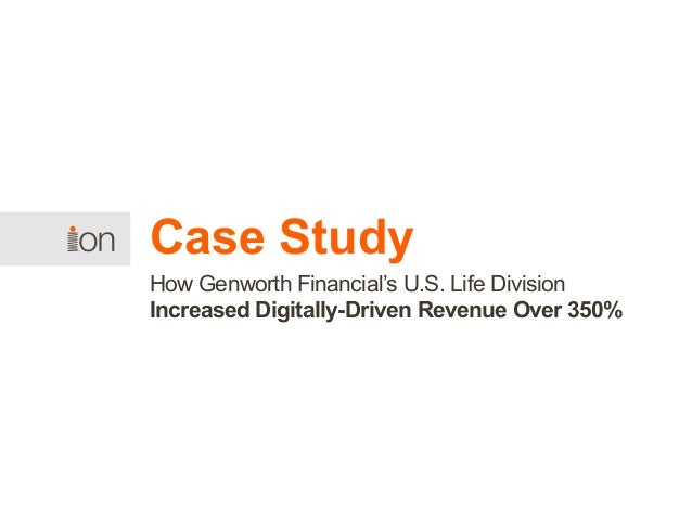 Case Study How Genworth Financial's U.S. Life Division Increased Digitally-Driven Revenue Over 350%