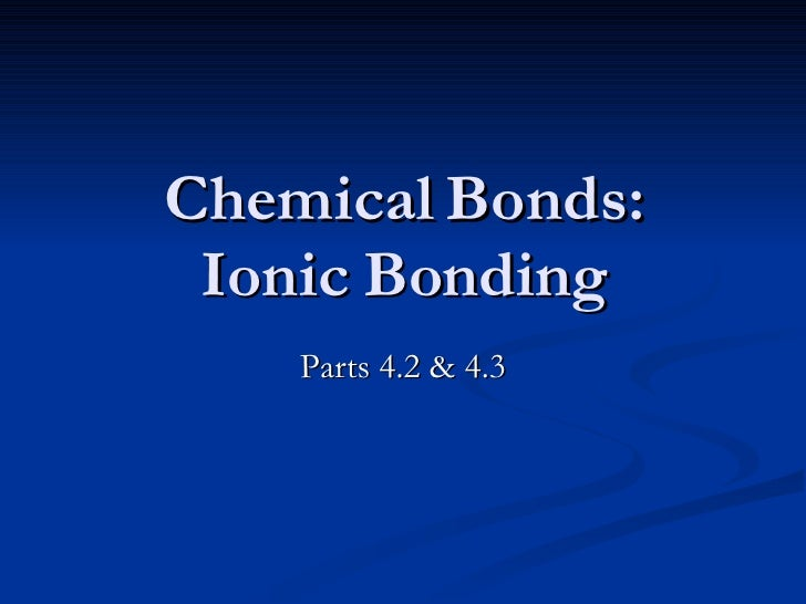 Chemical Bonds: Ionic Bonding Parts 4.2 & 4.3