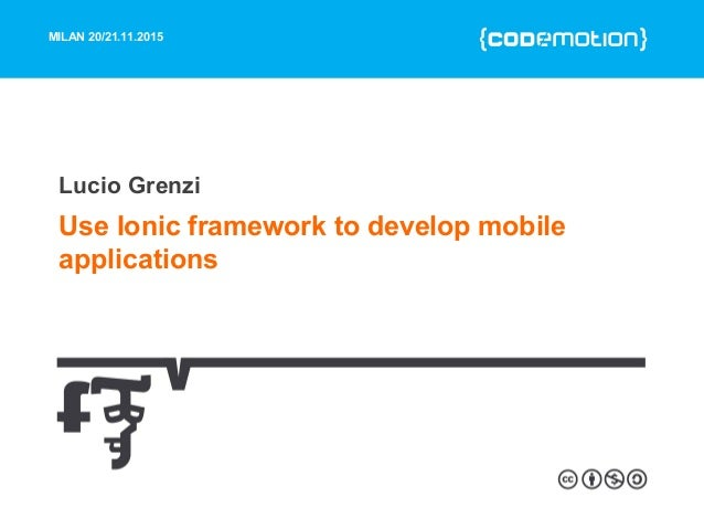 MILAN 20/21.11.2015 Use Ionic framework to develop mobile applications Lucio Grenzi