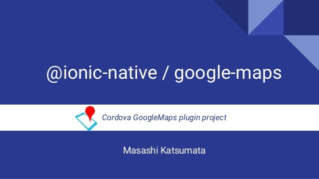 Ionic native/google-maps