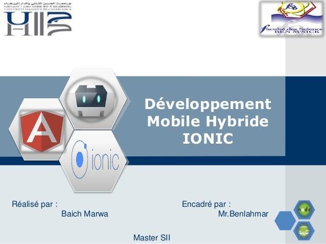 LOGO Développement Mobile Hybride IONIC Réalisé par : Baich Marwa Encadré par : Mr.Benlahmar Master SII