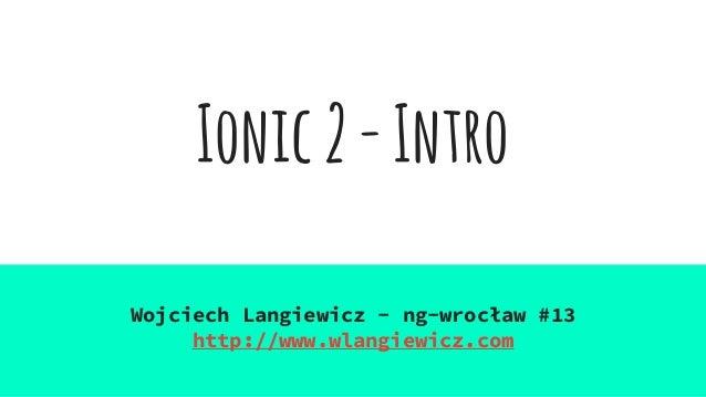 Ionic2-Intro Wojciech Langiewicz - ng-wrocław #13 http://www.wlangiewicz.com