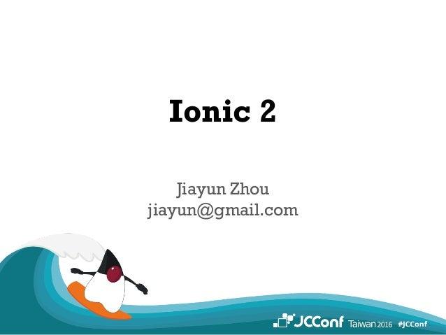 Ionic 2 Jiayun Zhou jiayun@gmail.com