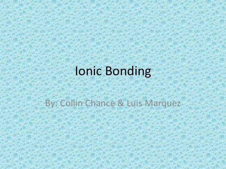 Ionic BondingBy: Collin Chance & Luis Marquez