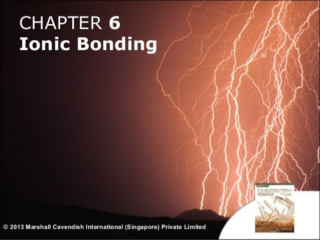 CHAPTER 6 Ionic Bonding  © 2013 Marshall Cavendish International (Singapore) Private Limited  1