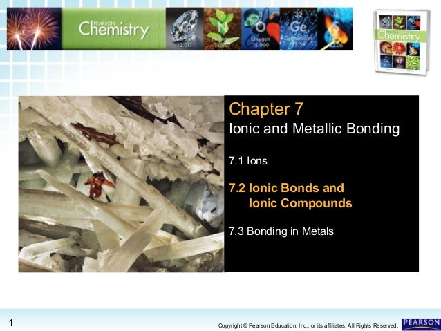 7.2 Ionic Bonds and Ionic Compounds >  Chapter 7 Ionic and Metallic Bonding 7.1 Ions  7.2 Ionic Bonds and Ionic Compounds ...