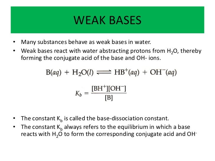 WEAK BASES• Many substances behave as weak bases in water.• Weak bases react with water abstracting protons from H2O, ther...