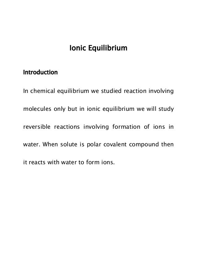 Ionic Equilibrium Introduction In chemical equilibrium we studied reaction involving molecules only but in ionic equilibri...