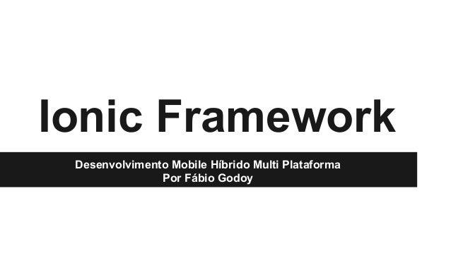 Ionic Framework  Desenvolvimento Mobile Híbrido Multi Plataforma  Por Fábio Godoy