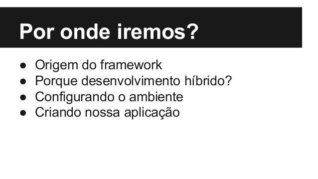 Ionic Framework - Configuração do ambiente e a criação da primeira APP Slide 3