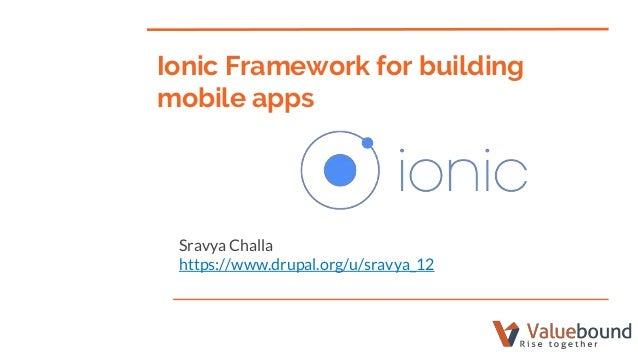 Sravya Challa https://www.drupal.org/u/sravya_12 Ionic Framework for building mobile apps