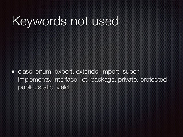 Keywords not used class, enum, export, extends, import, super, implements, interface, let, package, private, protected, pu...