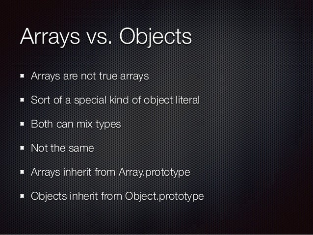 Arrays vs. Objects Arrays are not true arrays Sort of a special kind of object literal Both can mix types Not the same Arr...