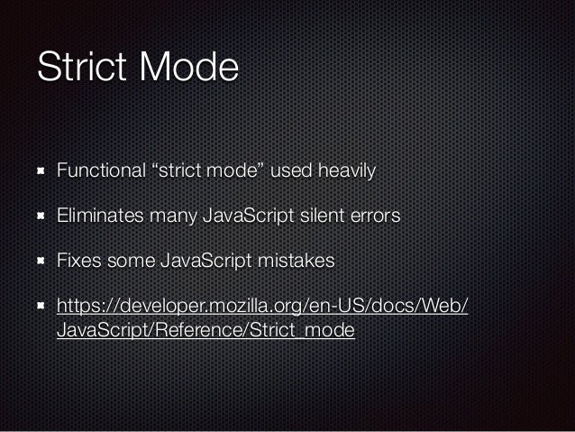 """Strict Mode Functional """"strict mode"""" used heavily Eliminates many JavaScript silent errors Fixes some JavaScript mistakes ..."""