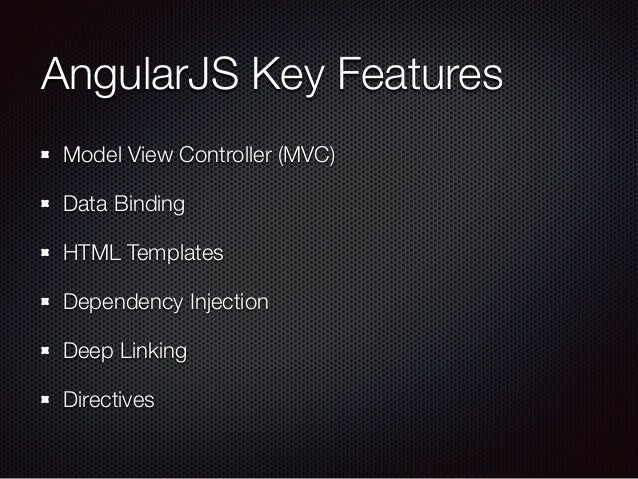 AngularJS Key Features Model View Controller (MVC) Data Binding HTML Templates Dependency Injection Deep Linking Directives