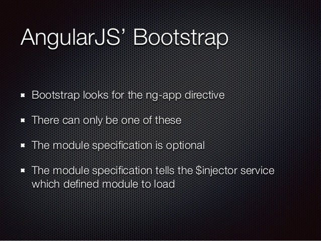 AngularJS' Bootstrap Bootstrap looks for the ng-app directive There can only be one of these The module specification is op...