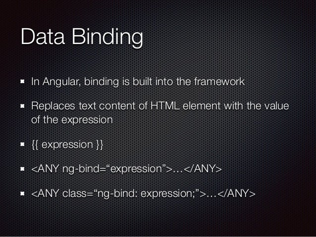 Data Binding In Angular, binding is built into the framework Replaces text content of HTML element with the value of the e...