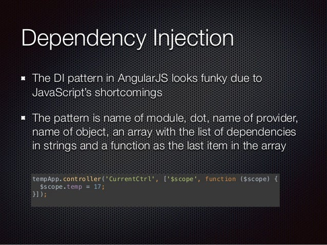 Dependency Injection The DI pattern in AngularJS looks funky due to JavaScript's shortcomings The pattern is name of modul...
