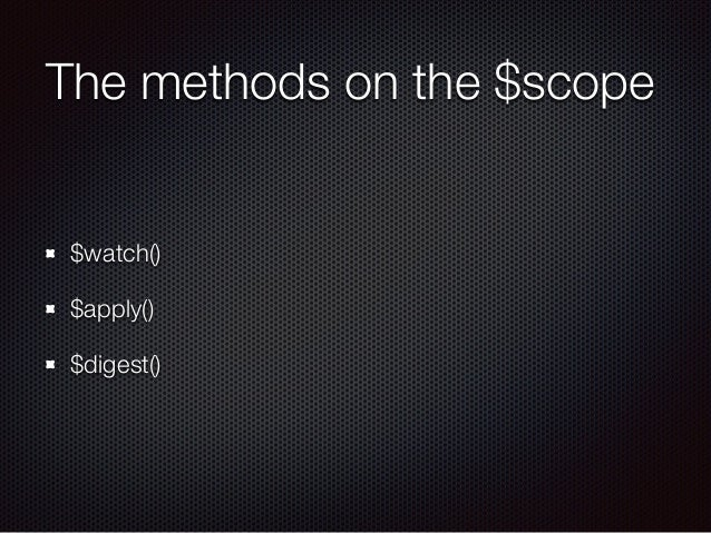 The methods on the $scope $watch() $apply() $digest()