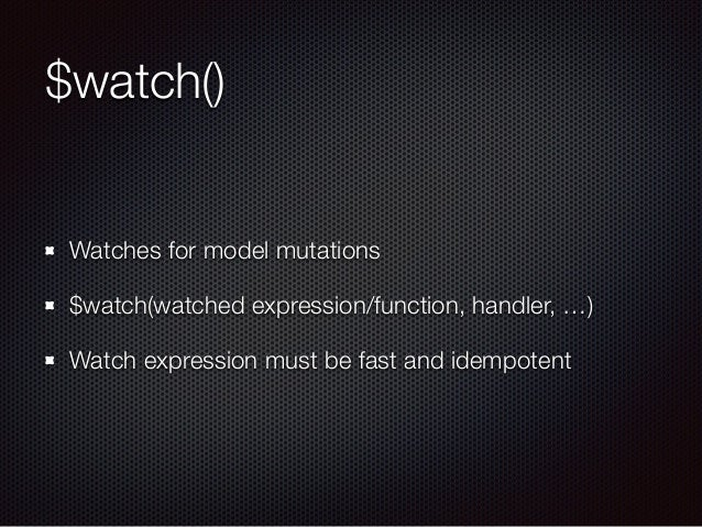 $watch() Watches for model mutations $watch(watched expression/function, handler, …) Watch expression must be fast and ide...