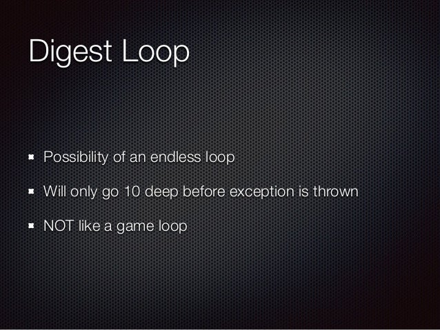 Digest Loop Possibility of an endless loop Will only go 10 deep before exception is thrown NOT like a game loop