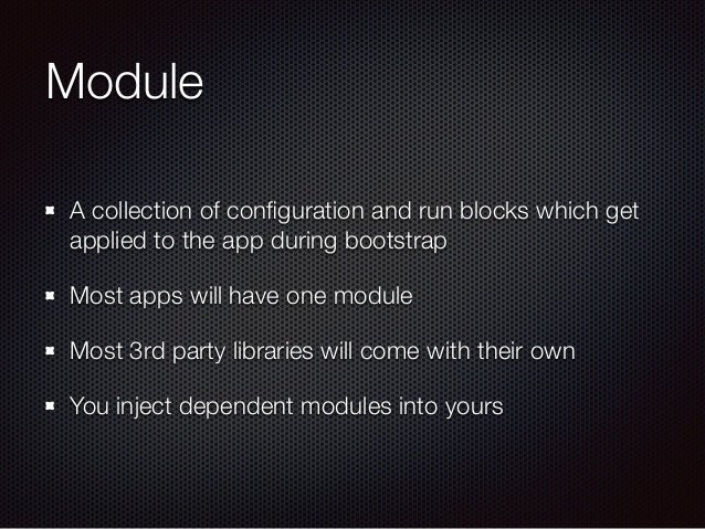 Module A collection of configuration and run blocks which get applied to the app during bootstrap Most apps will have one m...