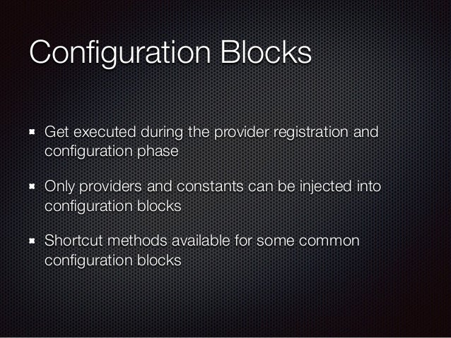 Configuration Blocks Get executed during the provider registration and configuration phase Only providers and constants can ...