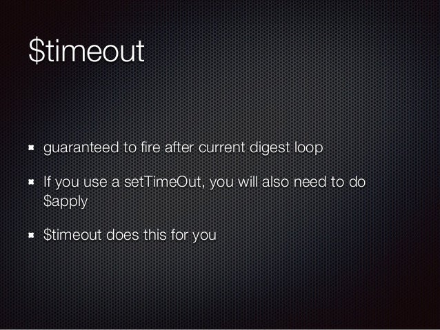 $timeout guaranteed to fire after current digest loop If you use a setTimeOut, you will also need to do $apply $timeout doe...