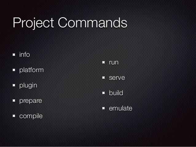 Project Commands info platform plugin prepare compile run serve build emulate