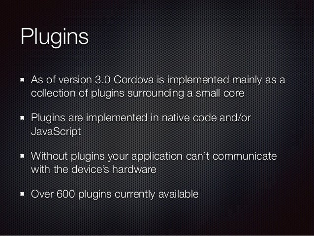 Plugins As of version 3.0 Cordova is implemented mainly as a collection of plugins surrounding a small core Plugins are im...