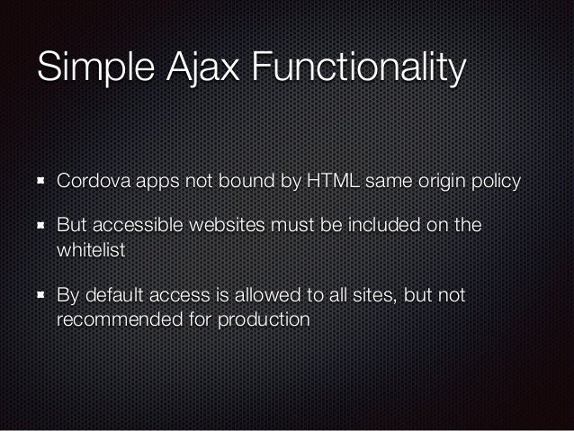 Simple Ajax Functionality Cordova apps not bound by HTML same origin policy But accessible websites must be included on th...