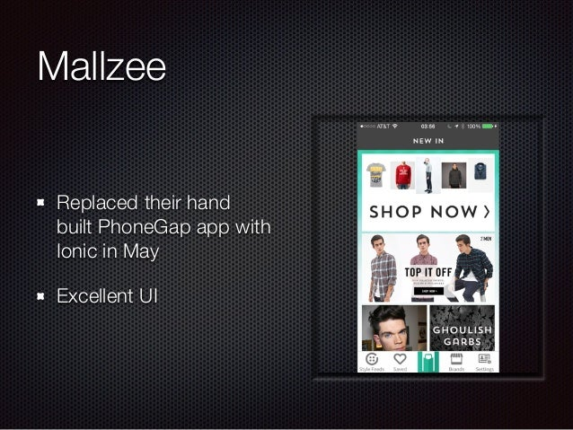 Mallzee Replaced their hand built PhoneGap app with Ionic in May Excellent UI