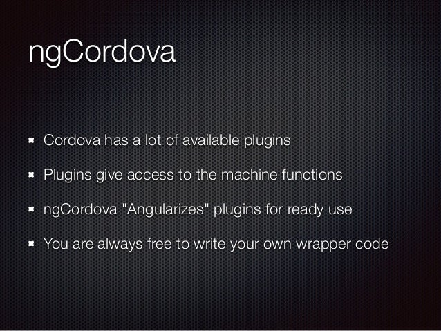 """ngCordova Cordova has a lot of available plugins Plugins give access to the machine functions ngCordova """"Angularizes"""" plug..."""