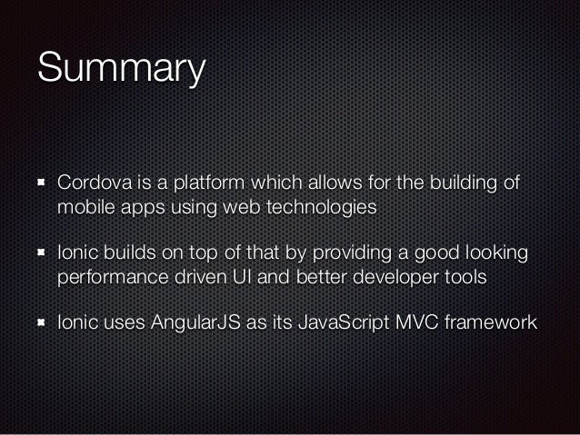 Summary Cordova is a platform which allows for the building of mobile apps using web technologies Ionic builds on top of t...