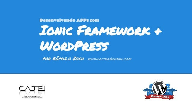 Ionic Framework + WordPress por Rômulo Zoch romuloctba@gmail.com Desenvolvendo APPs com