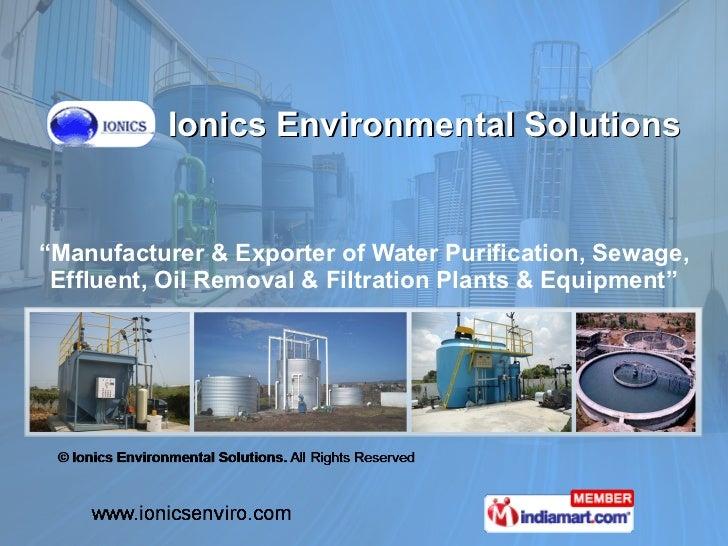 """ Manufacturer & Exporter of Water Purification, Sewage, Effluent, Oil Removal & Filtration Plants & Equipment"" Ionics Env..."