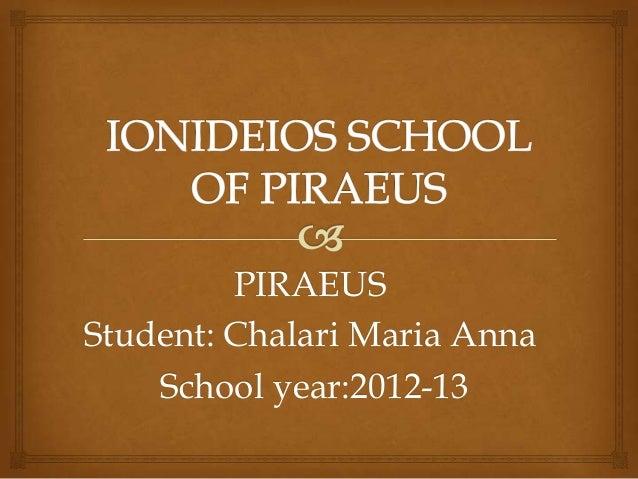 PIRAEUSStudent: Chalari Maria Anna    School year:2012-13