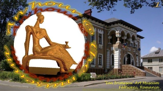 """Ion Irimescu"" Art Museum Fãlticeni, Romaniahttp://www.authorstream.com/Presentation/sandamichaela-2172222-irimescu1/"