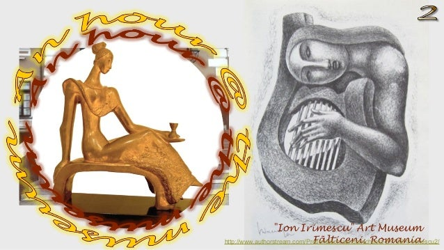 """Ion Irimescu"" Art Museum Fãlticeni, Romaniahttp://www.authorstream.com/Presentation/sandamichaela-2173374-irimescu2/"