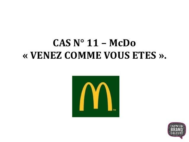 CAS N° 11 – McDo « VENEZ COMME VOUS ETES ». 1
