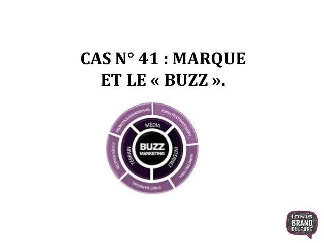 CAS N° 41 : MARQUE ET LE « BUZZ ». 1