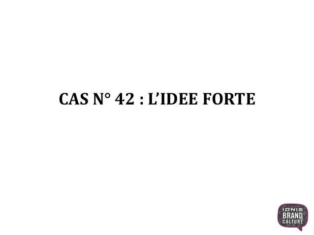 CAS N° 42 : L'IDEE FORTE 1